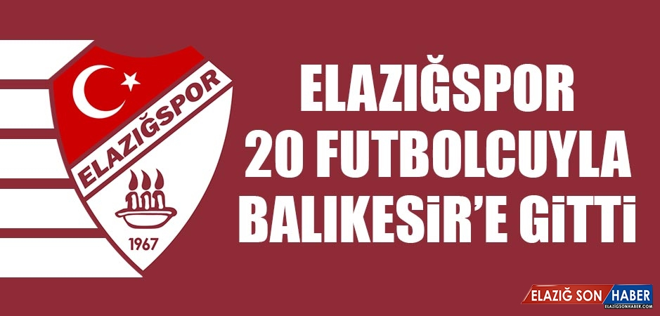 Elazığspor, 20 Futbolcuyla Balıkesir'e Gitti