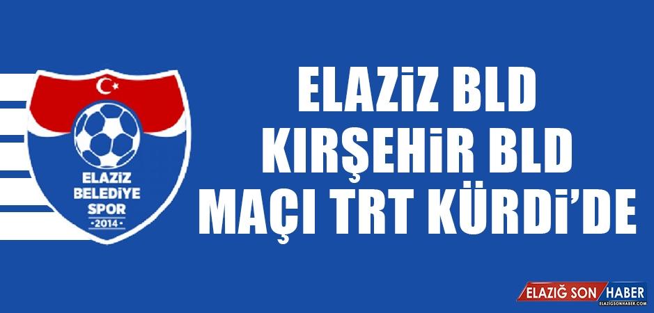 Elaziz Bld - Kırşehir Bld Maçı TRT Kürdi'de