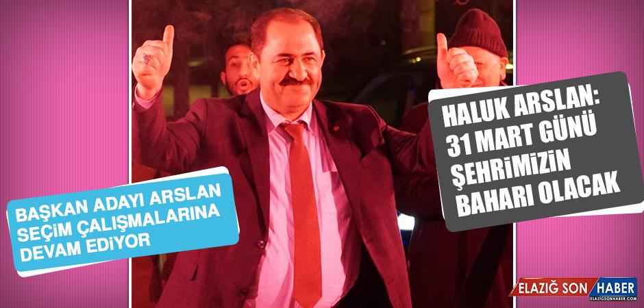 Haluk Arslan: 31 Mart Günü Şehrimizin Baharı Olacak