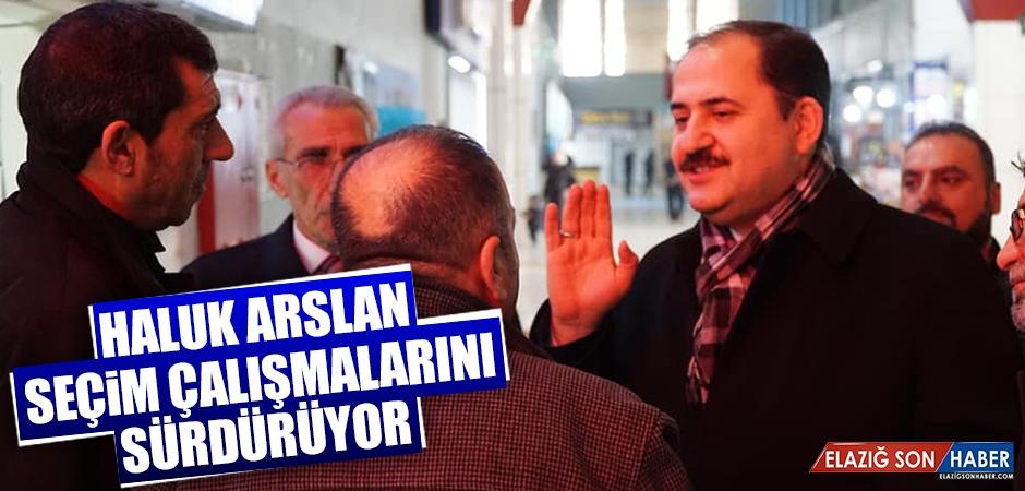 Haluk Arslan, Seçim Çalışmalarına Devam Ediyor