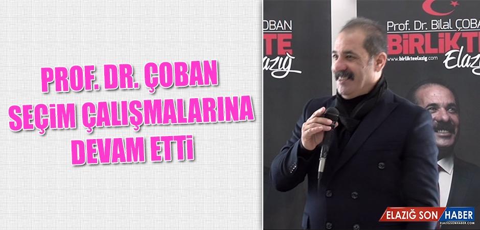 Prof. Dr. Çoban, Seçim Çalışmalarına Devam Etti