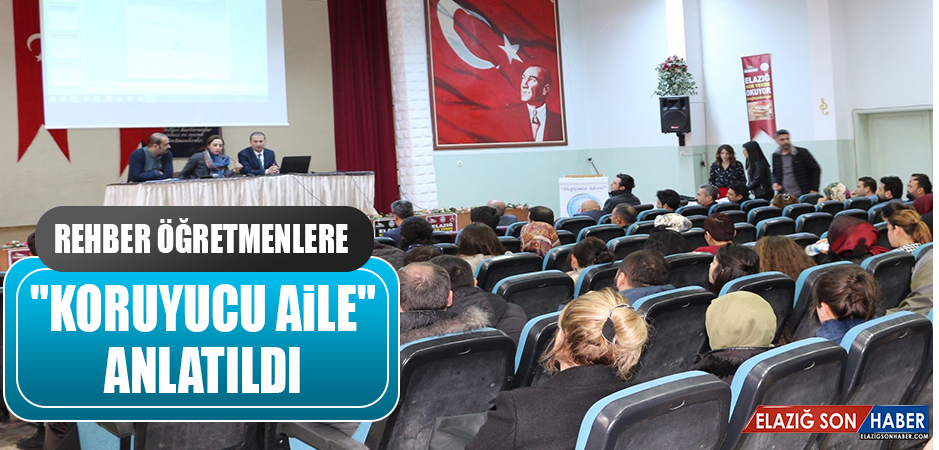 """REHBER ÖĞRETMENLERE """"KORUYUCU AİLE"""" ANLATILDI"""