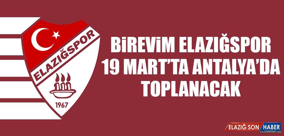 Birevim Elazığspor, 19 Mart'ta Antalya'da Toplanacak