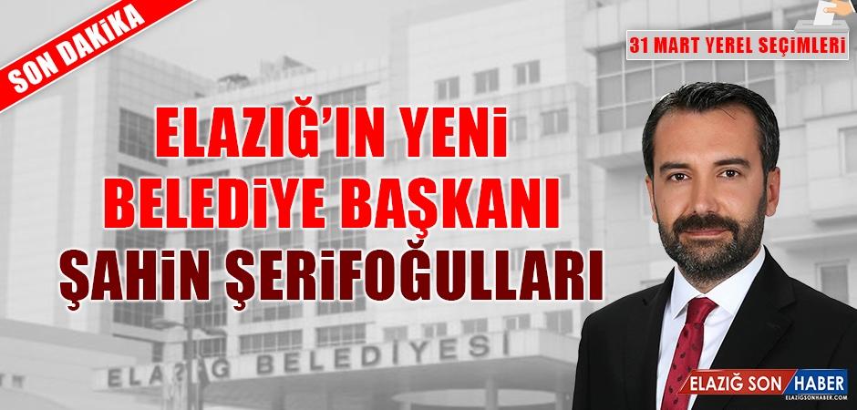 Elazığ'ın Yeni Belediye Başkanı Şahin Şerifoğulları Oldu