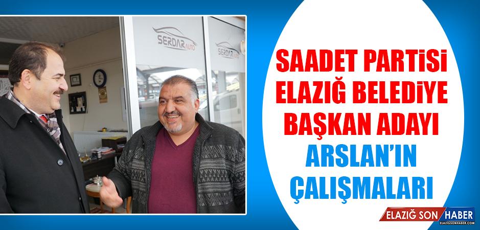 Saadet Partisi Elazığ Belediye Başkan Adayı Arslan'ın Çalışmaları