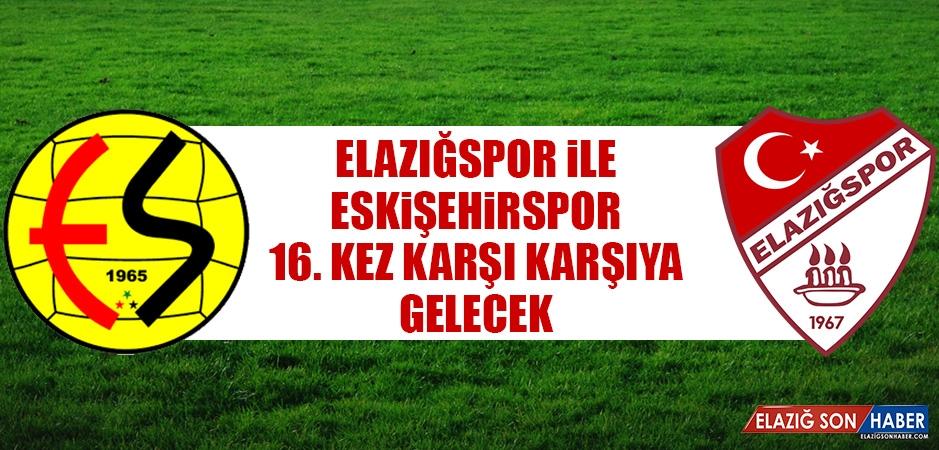Elazığspor İle Eskişehirspor 16. Kez Karşı Karşıya Gelecek