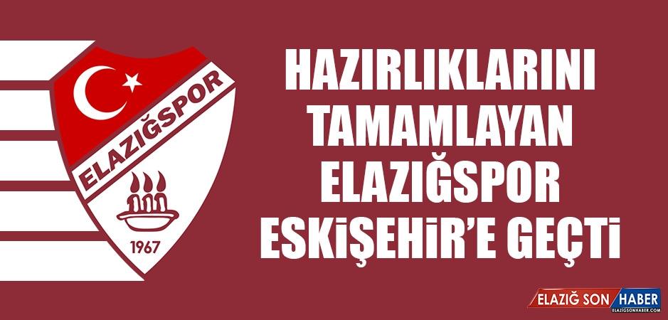 Hazırlıklarını Tamamlayan Elazığspor, Eskişehir'e Geçti
