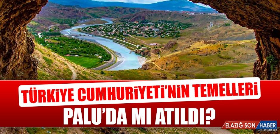 Türkiye Cumhuriyeti'nin Temelleri Palu'da mı Atıldı?