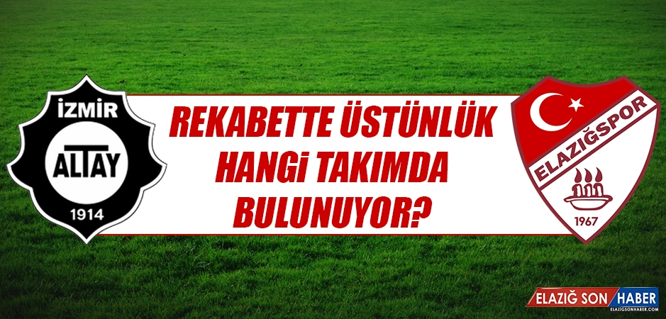 Altay-Elazığspor Rekabetinde Üstünlük Hangi Takımda?
