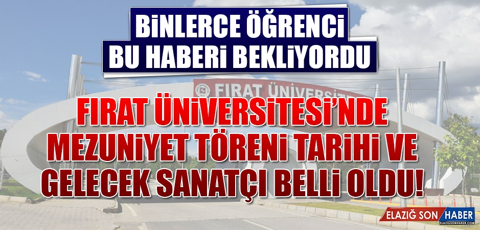 Fırat Üniversitesi'nin Mezuniyet Töreni Tarihi Belli Oldu