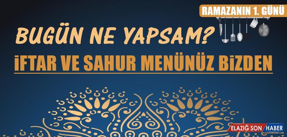 Ramazanın Birinci Gününde Elazığlılara Özel Yemek Menüsü
