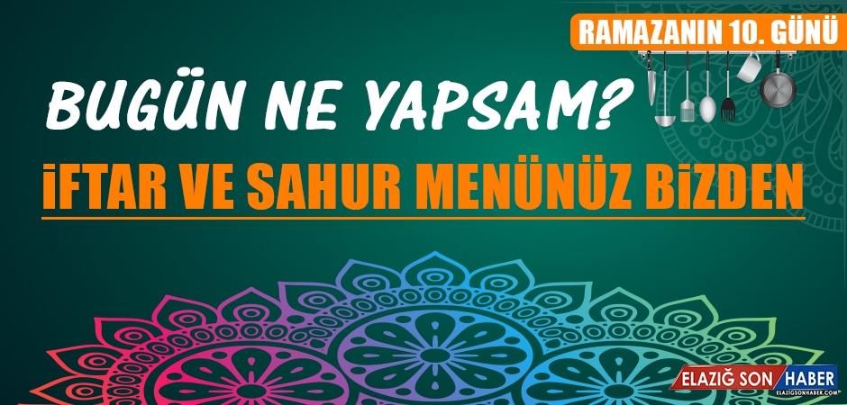 Ramazanın Onuncu Gününde Elazığlılara Özel Yemek Menüsü