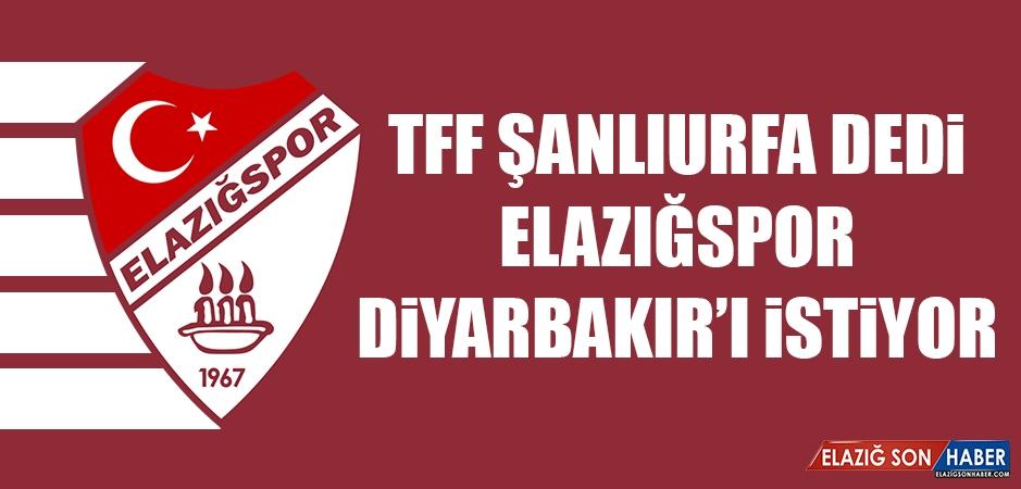 TFF Şanlıurfa Dedi, Elazığspor Diyarbakır'ı İstiyor