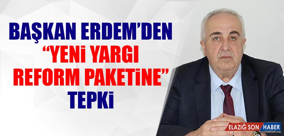 """Başkan Erdem'den """"Yeni Yargı Reform Paketine"""" Tepki"""