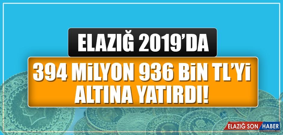 Elazığ 394 Milyonu Altına Yatırdı