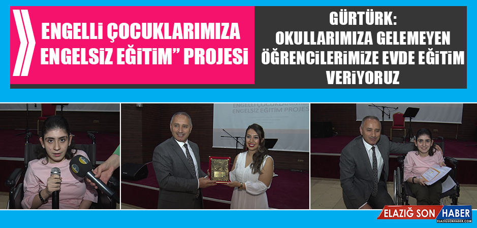 """Elazığ'da Engelli Çocuklarımıza Engelsiz Eğitim"""" Projesi"""