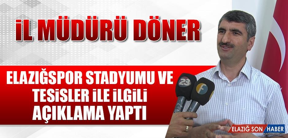 İl Müdürü Döner Elazığspor Stadyumu ve Tesisler İle İlgili Açıklama Yaptı