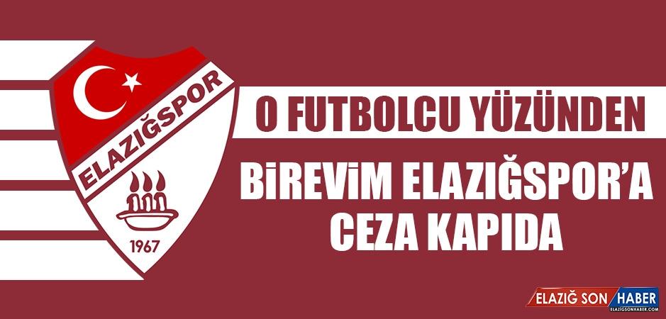 O Futbolcu Yüzünden Birevim Elazığspor'a Ceza Kapıda