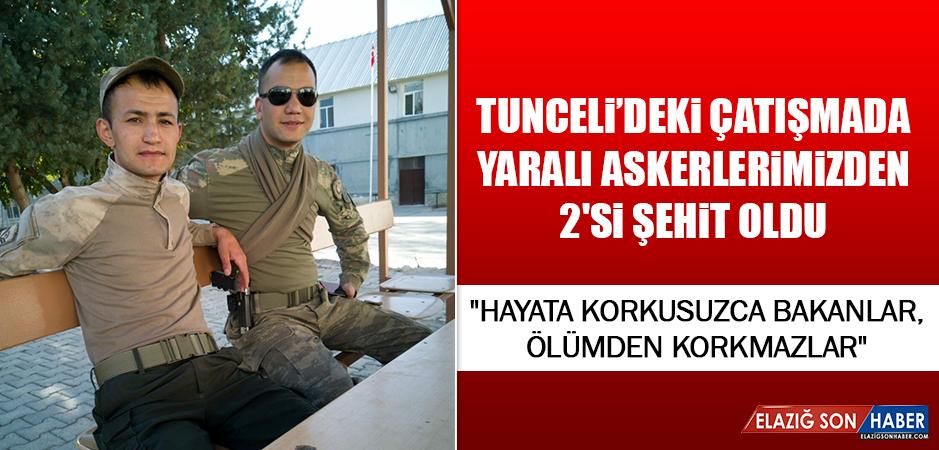 Tunceli'deki Çatışmada Yaralı Askerlerimizden 2'si Şehit Oldu