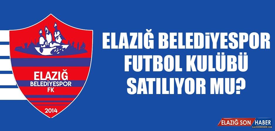 Elazığ Belediyespor FK Satılıyor Mu?