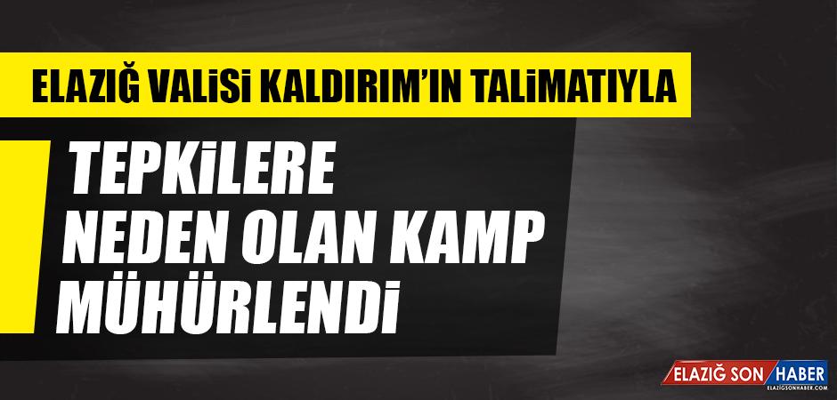 Elazığ Valisi Kaldırım'ın Talimatıyla Tepkilere Neden Olan Kamp Mühürlendi