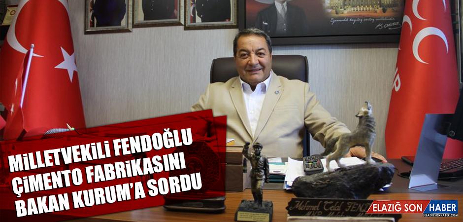Milletvekili Fendoğlu, Çimento Fabrikasını, Bakan Kurum'a Sordu