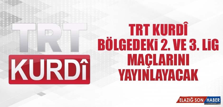 TRT Kurdî; Bölgedeki 2. ve 3. Lig Maçlarını Yayınlayacak