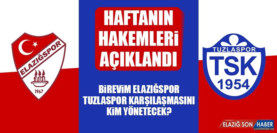 Birevim Elazığspor-Tuzlaspor Karşılaşmasını Kim Yönetecek?
