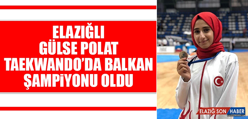Elazığlı Gülse Polat; Taekwando'da Balkan Şampiyonu Oldu