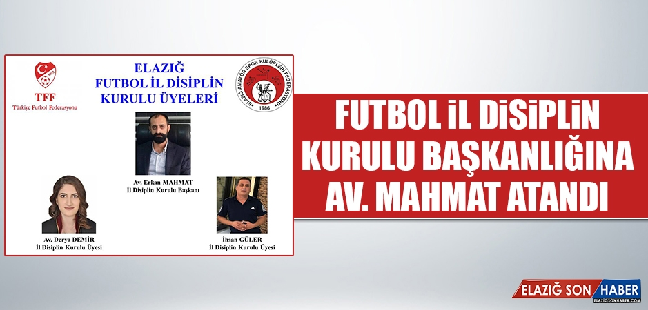 Futbol İl Disiplin Kurulu Başkanlığına Av. Mahmat Atandı