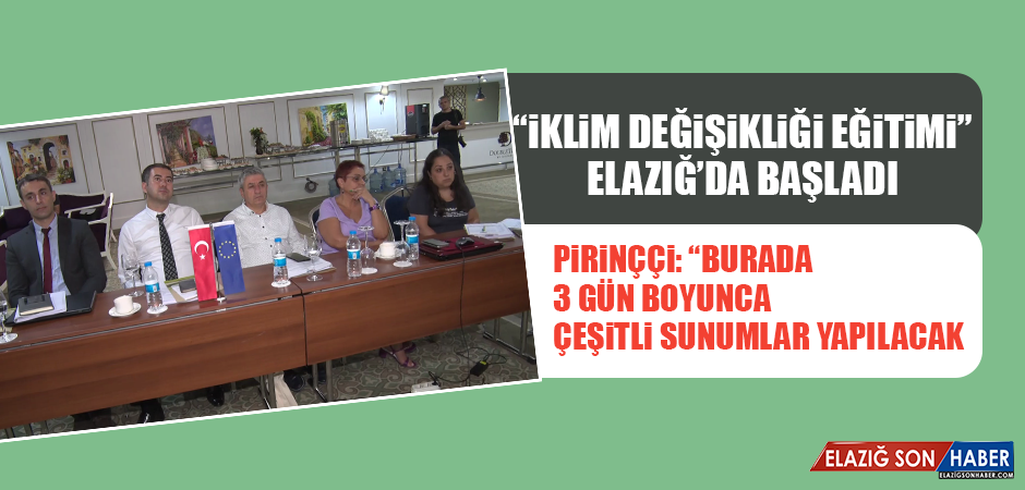 """""""İklim Değişikliği Eğitimi"""" Elazığ'da Başladı"""