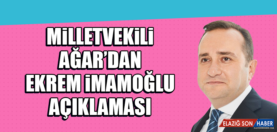 Milletvekili Ağar'dan Ekrem İmamoğlu Açıklaması