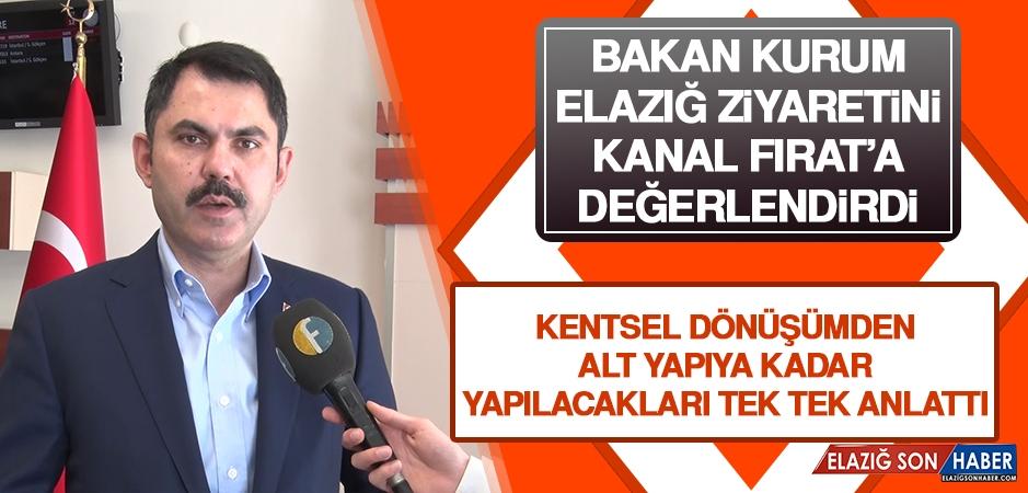 Bakan Kurum Elazığ Ziyaretini Kanal Fırat'a Değerlendirdi