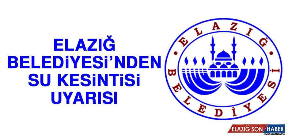 Elazığ Belediyesi'nden Su Kesintisi Uyarısı