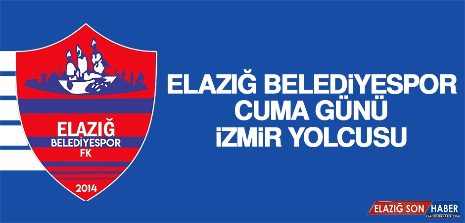 Elazığ Belediyespor, Cuma Günü İzmir Yolcusu