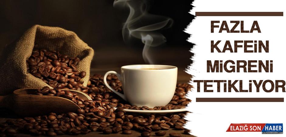 Fazla Kafein Migreni Tetikliyor!
