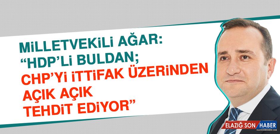 """Milletvekili Ağar: """"HDP'li Buldan; CHP'yi ittifak üzerinden açık açık tehdit ediyor"""""""