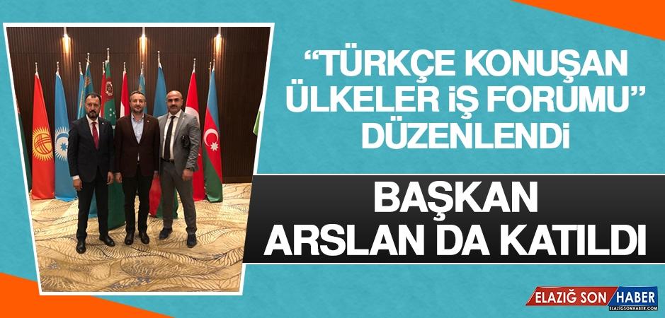 """""""Türkçe Konuşan Ülkeler İş Forumu"""" Düzenlendi"""