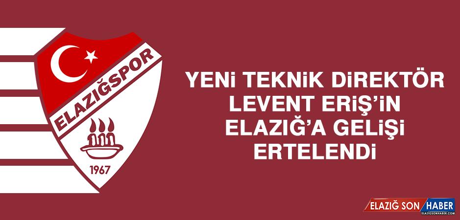 Yeni Teknik Direktör Eriş'in Elazığ'a Gelişi Ertelendi
