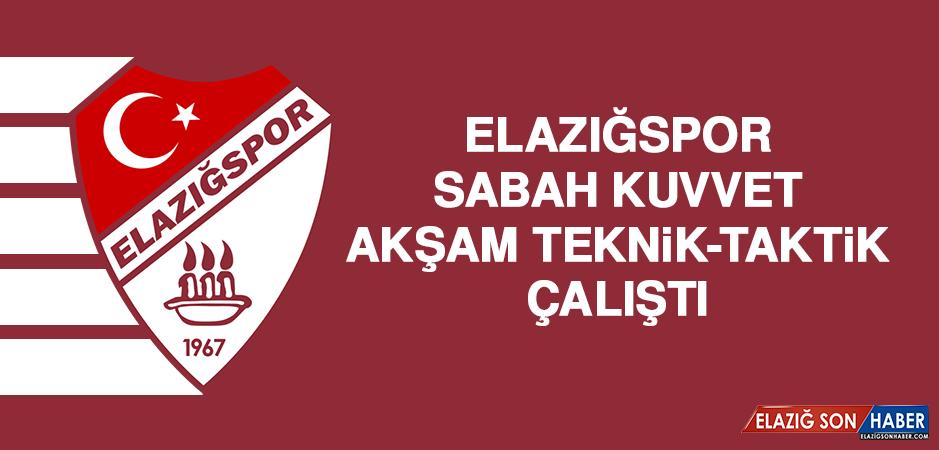 Elazığspor, Sabah Kuvvet, Akşam Teknik-Taktik Çalıştı