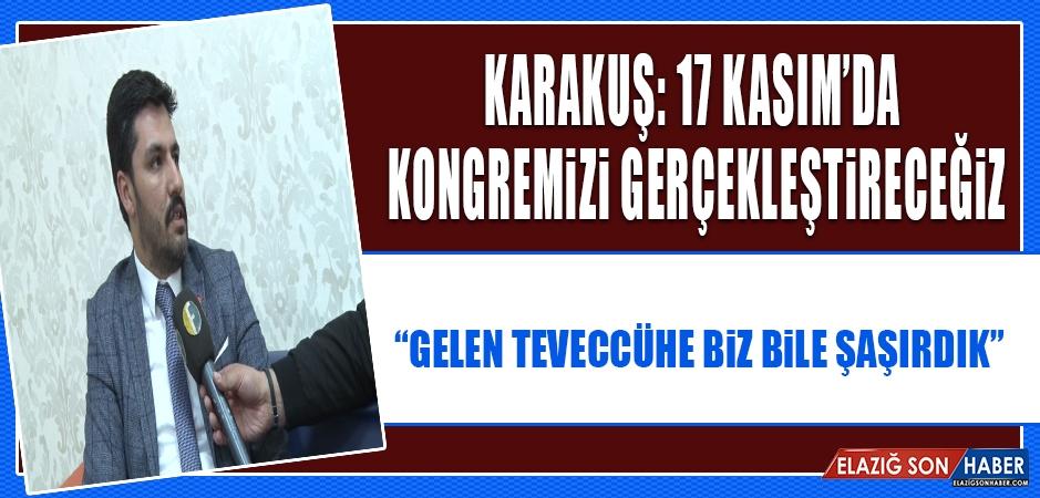 Karakuş: 17 Kasım'da Kongremizi Gerçekleştireceğiz