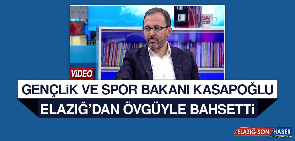 Bakan Kasapoğlu, Elazığ'dan Övgüyle Bahsetti