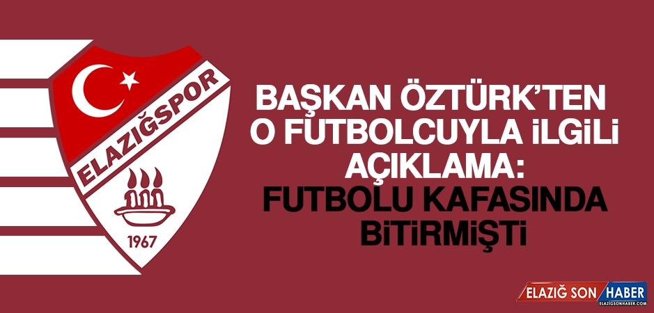 Başkan Öztürk'ten O Futbolcuyla İlgili Açıklama: Futbolu Kafasında  Bitirmişti