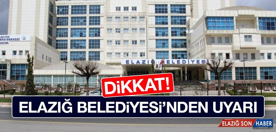 Elazığ Belediyesi Vatandaşları Uyardı