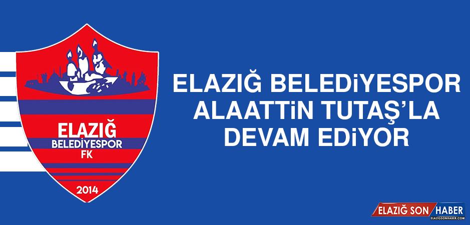 Elazığ Belediyespor, Alaattin Tutaş'la Devam Ediyor