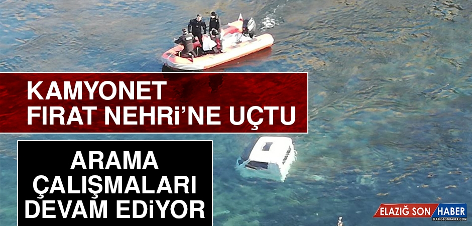 Elazığ'da Kamyonet Fırat Nehrine Uçtu