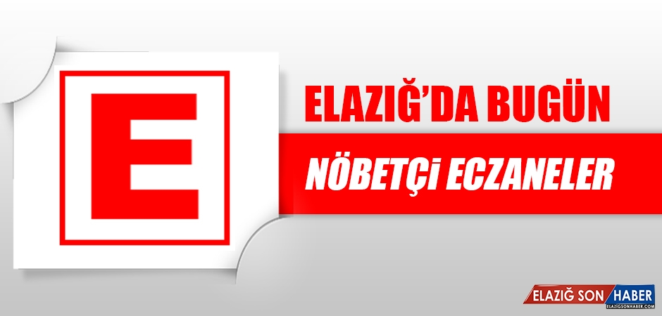 Elazığ'da 11 Aralık'ta Nöbetçi Eczaneler
