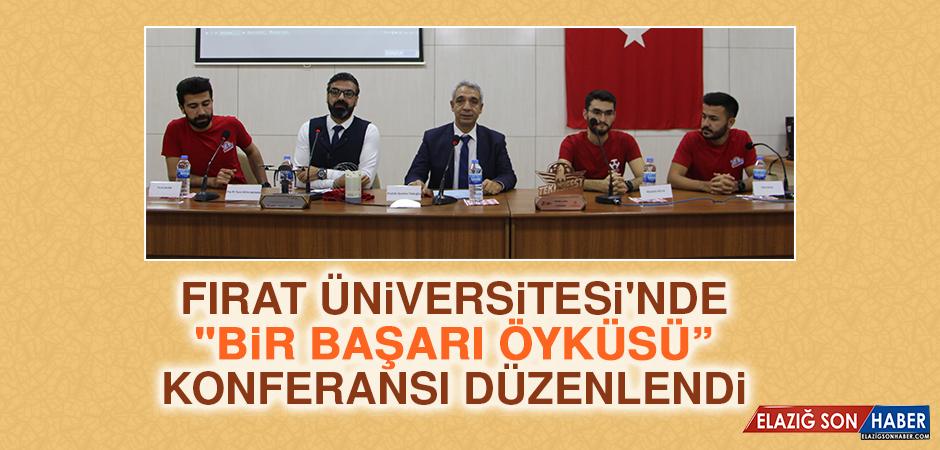 """Fırat Üniversitesi'nde """"Bir Başarı Öyküsü"""" Konferansı Düzenlendi"""