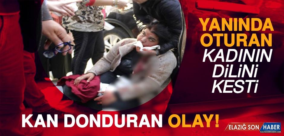 Kan Donduran Olay! Yanında Oturan Kadının Dilini Kesti