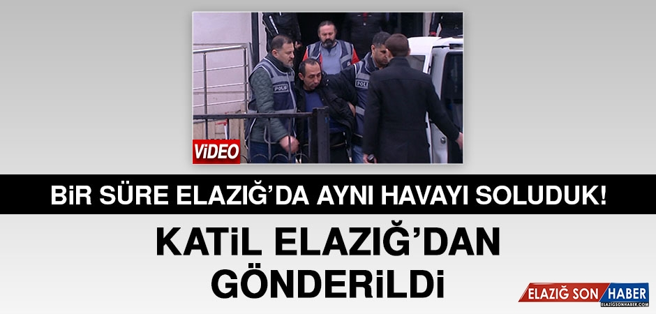 Katil Özgür Arduç Elazığ'dan Gönderildi!